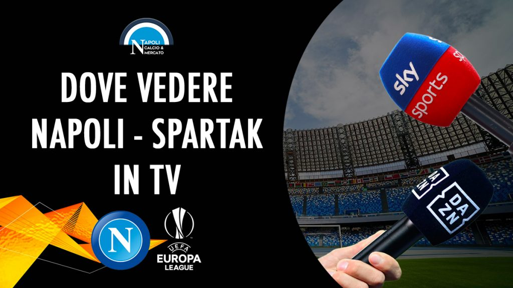 dove vedere napoli-spartak mosca in tv diretta streaming sky o dazn europa league uefa