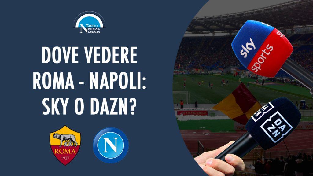 dove vedere roma napoli dove vederla in tv diretta streaming sky o dazn serie a gratis calcionapoli