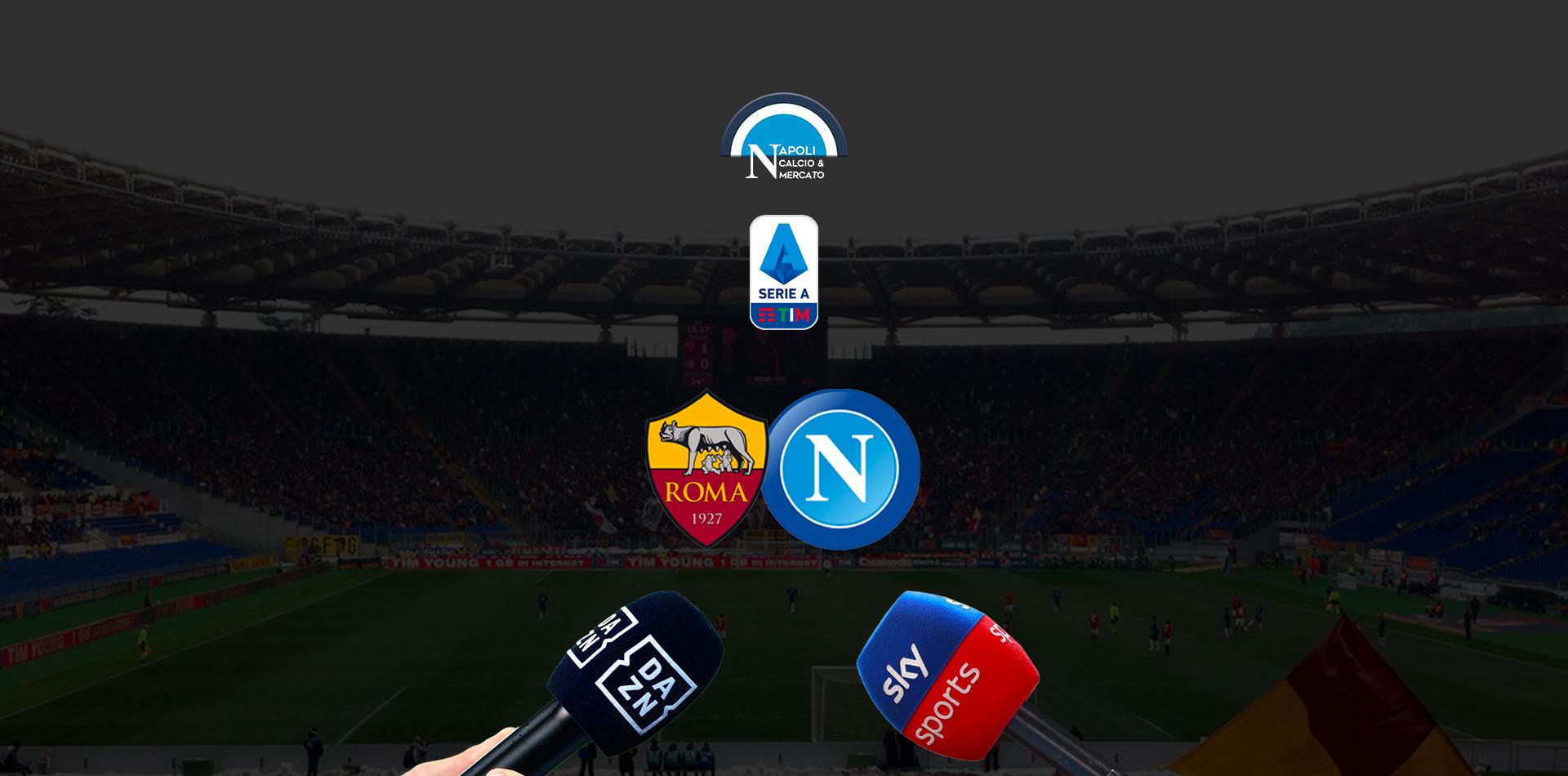 dove vedere roma napoli dove vederla in tv diretta streaming sky o dazn serie a gratis sscnapoli